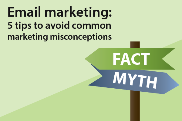 Email marketing: 5 tips to avoid common marketing misconceptions