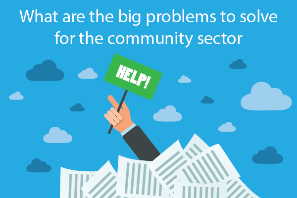 What are the big problems to solve for the community sector