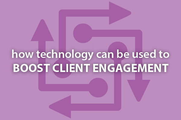 How technology can be used to boost client engagement