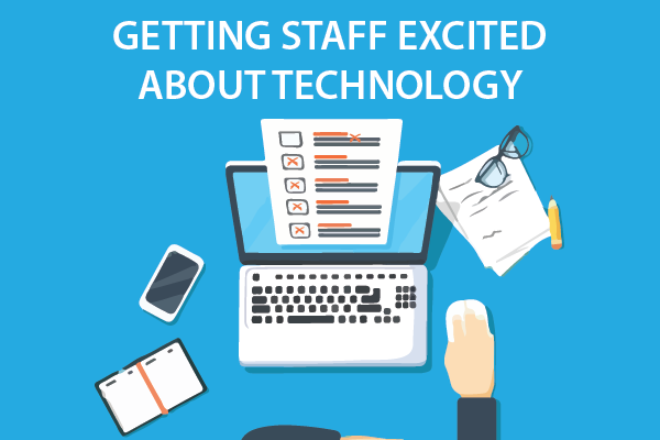Getting staff excited about technology